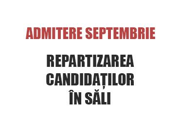admitere septembrie - repartizarea candidaților în săli