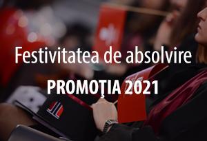 festivitatea de absolvire promotia 2021